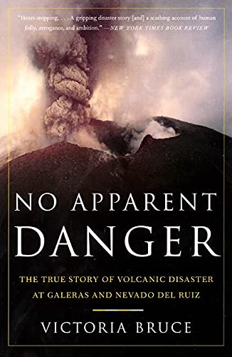 No Apparent Danger: The True Story of Volcanic Disaster at Galeras and Nevado del Ruiz By Victoria Bruce