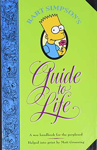 Bart Simpson's Guide to Life: From the World's Leading Authority on Practically Everything By Matt Groening