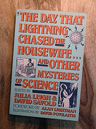 The Day That Lightning Chased the Housewife and Other Mysteries of Science By Edited by Julia Leigh