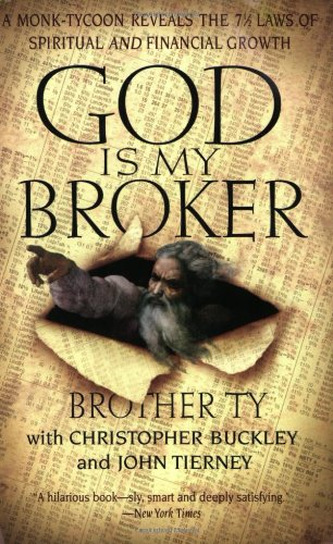 God Is My Broker: A Monk-Tycoon Reveals the 71/2 Laws of Spritual and Financial Growth By Brother Ty