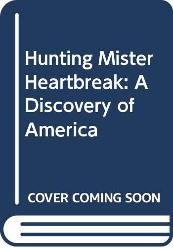 Hunting Mister Heartbreak By Jonathan Raban