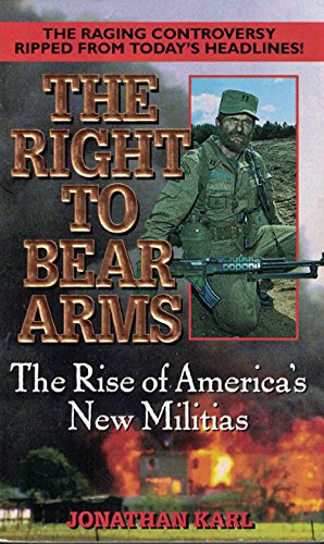 The Right to Bear Arms By Jonathan Karl