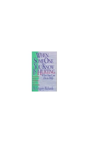 When Someone You Know is Hurting By Rev M. Gregory Richards