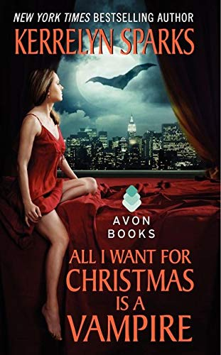 All I Want for Christmas Is a Vampire (Love at Stake) By Kerrelyn Sparks