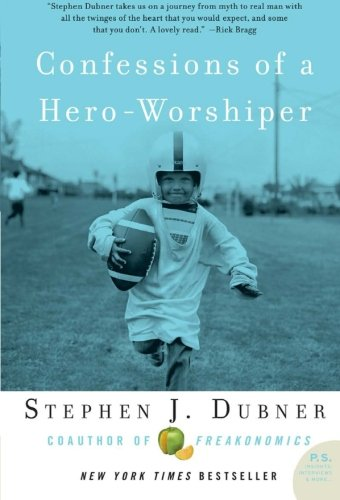 Confessions of a Hero-Worshiper By Stephen J Dubner