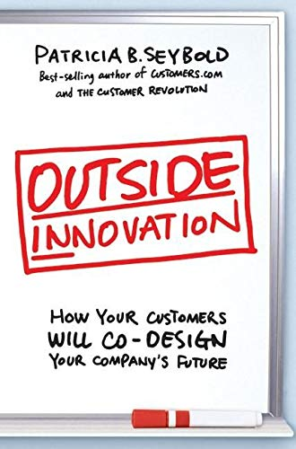 Outside Innovation By Patricia B. Seybold