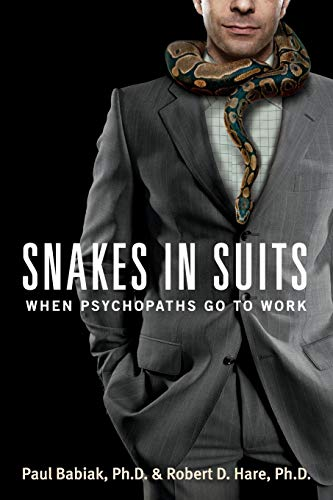 Snakes in Suits: When Psychopaths Go to Work By Paul Babiak, Ph.D.
