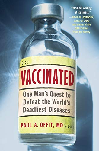 Vaccinated von Dr Paul A Offit, MD (Chief Division of Infectious Diseases Director Vaccine Education Center the Childrne's Hospital of Philadelphia Professor of Pediatrics Maurice R Hilleman Professor of Vaccinology Perelman Sch)