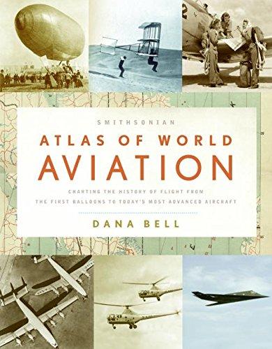 Smithsonian Atlas of World Aviation By Dana Bell