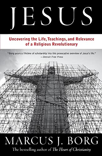 Jesus: Uncovering the Life, Teachings, and Relevance of a Religious Revolutionary By Marcus Borg