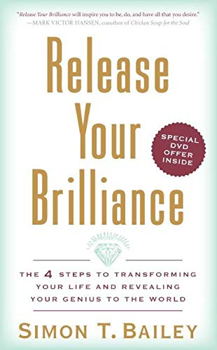 Release Your Brilliance The 4 Starts to Transforming Your Life and Revealing Your Genius to the World By Simon T. Bailey