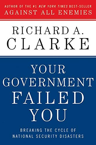 Your Government Failed You By Richard Clarke