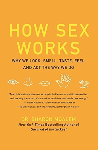 How Sex Works: Why We Look, Smell, Taste, Feel, and Act the Way We Do By Sharon Dr. Moalem