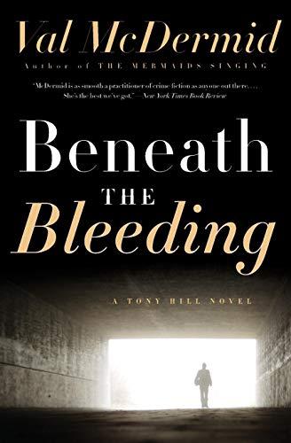 Beneath the Bleeding (Tony Hill and Carol Jordan) By Val McDermid
