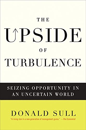 The Upside of Turbulence By Donald Sull