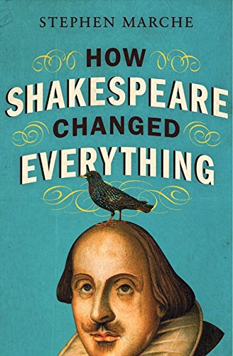 How Shakespeare Changed Everything By Stephen Marche