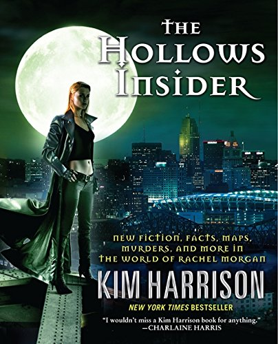 The Hollows Insider: New Fiction, Facts, Maps, Murders, and More in the World of Rachel Morgan By Kim Harrison