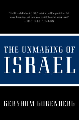 The Unmaking of Israel By Gershom Gorenberg (Associate of the Center for Millennial Studies at Boston University)