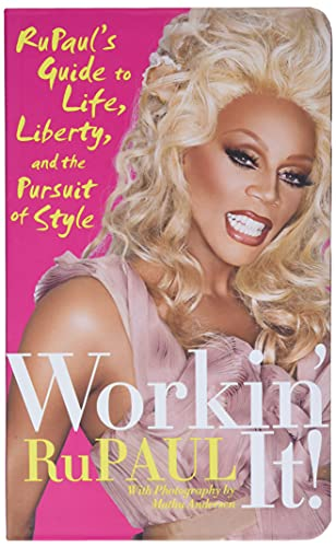 Workin' It!: Rupaul's Guide to Life, Liberty and the Pursuit of Style by RuPaul