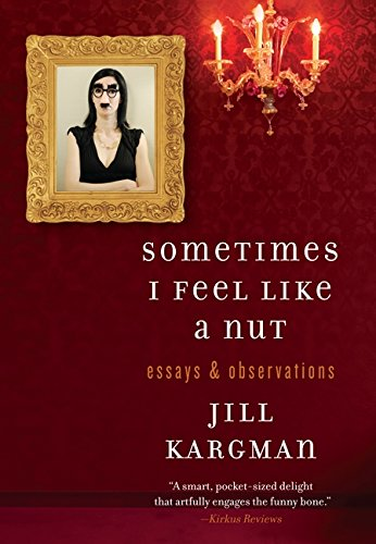 Sometimes I Feel Like a Nut By Jill Kargman