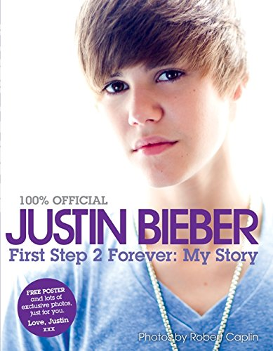 Justin Bieber: First Step 2 Forever By Justin Bieber