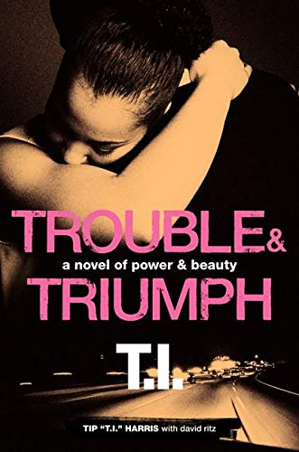 Trouble & Triumph By Tip 'T. I.' Harris