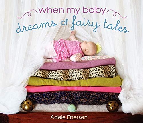 When My Baby Dreams of Fairy Tales By Adele Enersen