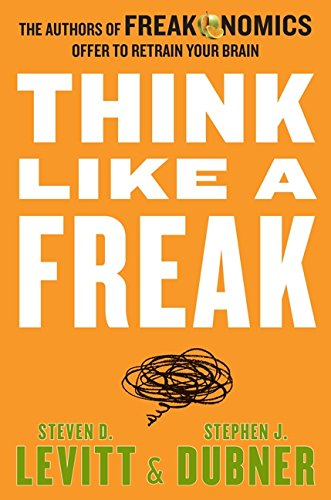 Think Like a Freak By Steven D Levitt