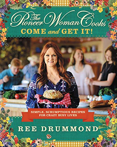 The Pioneer Woman Cooks: Come and Get It! By Ree Drummond