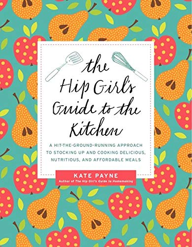 The Hip Girl's Guide to the Kitchen By Kate Payne