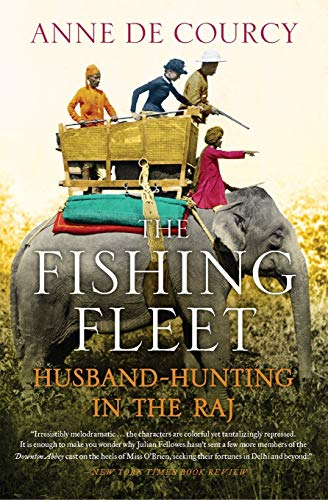 The Fishing Fleet: Husband-Hunting in the Raj By Anne de Courcy