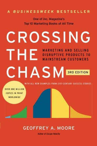 Crossing the Chasm, 3rd Edition By Geoffrey A Moore (Newcastle Business School UK)
