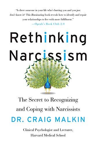 Rethinking Narcissism: The Secret to Recognizing and Coping with Narcissists By Dr Craig Malkin