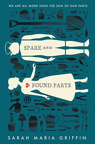Spare and Found Parts von Sarah Maria Griffin