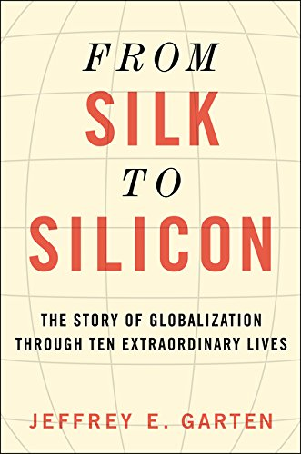 From Silk to Silicon By Jeffrey E Garten