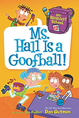 My Weirdest School #12: Ms. Hall Is a Goofball! By Dan Gutman