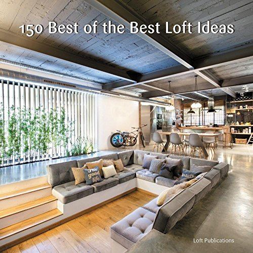 150 Best of the Best Loft Ideas By Loft Publications Inc.