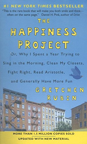 The Happiness Project (Revised Edition): Or, Why I Spent a Year Trying to Sing in the Morning, Clean My Closets, Fight Right, Read Aristotle, and Generally Have More Fun By Gretchen Rubin