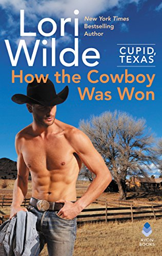 Cupid, Texas: How the Cowboy Was Won By Lori Wilde