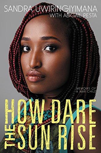 How Dare the Sun Rise By Sandra Uwiringiyimana