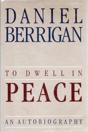 To Dwell in Peace By Daniel Berrigan, S. J.