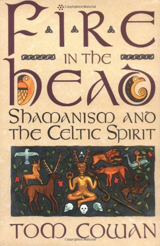 Fire in the Head: Shamanism And The Celtic Spirit By Tom Cowan