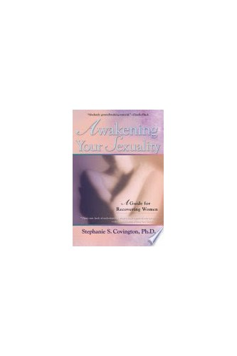 Awakening Your Sexuality: A Guide for Recovering Women By Stephanie S. Covington