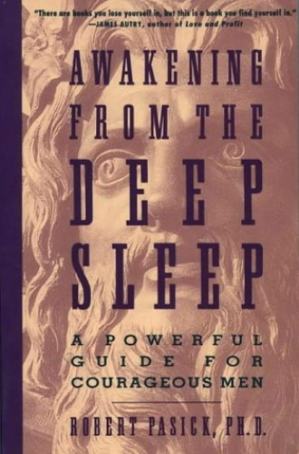 Awakening from the Deep Sleep: A Powerful Guide for courageous men: Practical Guide for Men in Transition By Robert S. Pasick