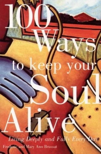 100 Ways to Keep Your Soul Alive By Frederic Brussat