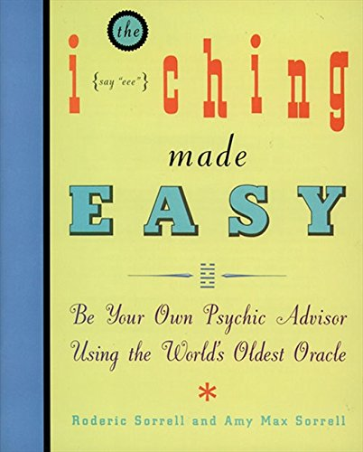 I Ching Made Easy: Be Your Own Psychic Advisor Using the World's Oldest Oracle By Roderic Sorrell