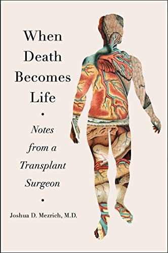 When Death Becomes Life By Joshua D Mezrich