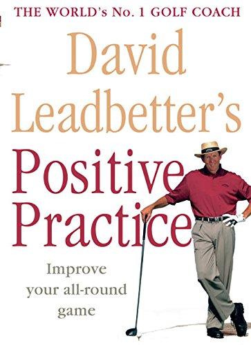 David Leadbetter's Positive Practice By David Leadbetter