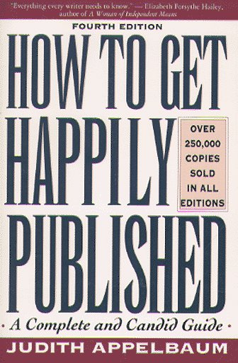 How to Get Happily Published/a Complete and Candid Guide By Judith Applebaum