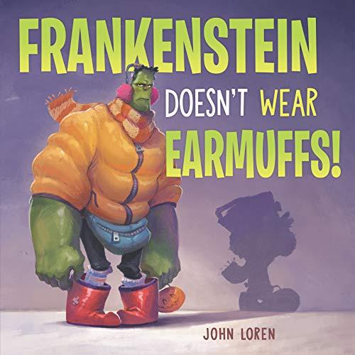 Frankenstein Doesn't Wear Earmuffs! By John Loren